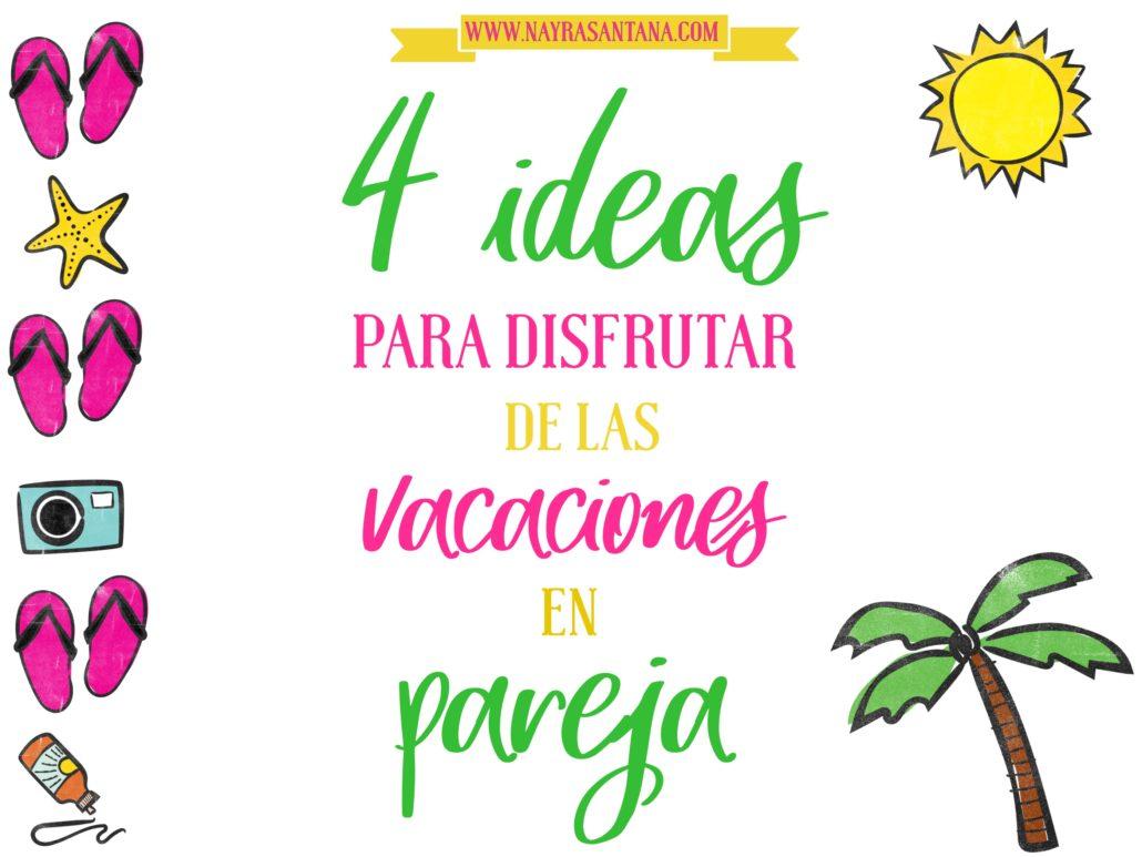 Nayra Santana | 4 ideas para que disfrutes de tus vacaciones en pareja
